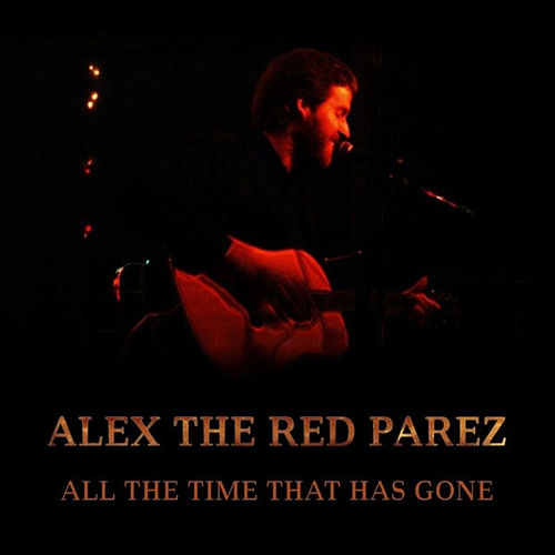 All The Time That Has Gone by Alex The Red Parez
