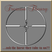 . . . And The Horse They Rode In On!!! by Treason Theory