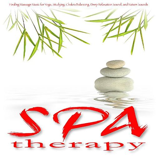 Spa Therapy: Healing Massage Music for Yoga, Studying, Chakra Balancing, Deep Relaxation Sound, and Nature Sounds by Relaxation & Meditation