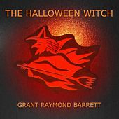 The Halloween Witch - In Story, Song & Poetry (Grimm's Old Witch, Halloween Witch Song, Hag Witch Poem) by Grant Raymond Barrett