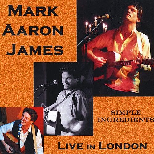 Simple Ingredients, Live in London by Mark Aaron James