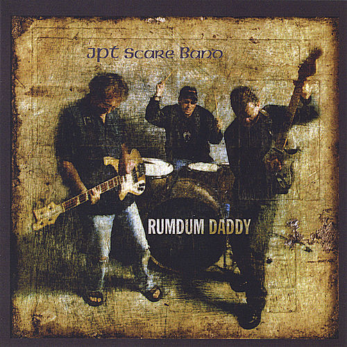 Rumdum Daddy by JPT Scare Band