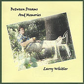 Between Dreams And Memories by Larry Whitler
