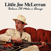 Believe I'll Make a Change by Little Joe Mclerran