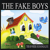 This Is Where Our Songs Live by The Fake Boys