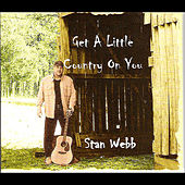 Get A Little Country On You by Stan Webb