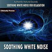 Soothing White Noise (Authentic Natural Sounds) by Soothing White Noise for Relaxation