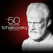 The 50 Most Essential Tchaikovsky Masterpieces by Various Artists