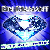 Ein Diamant - Ich liebe das Leben XXL - Discofox Hits by Various Artists