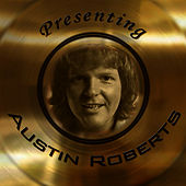 Presenting Austin Roberts by Austin Roberts