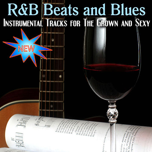 Instrumental Tracks For The Grown And Sexy by R&B Beats And Blues