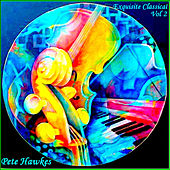 Exquisite Classical Vol. 2 by Pete Hawkes