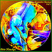 Exquisite Classical Vol. 1 by Pete Hawkes