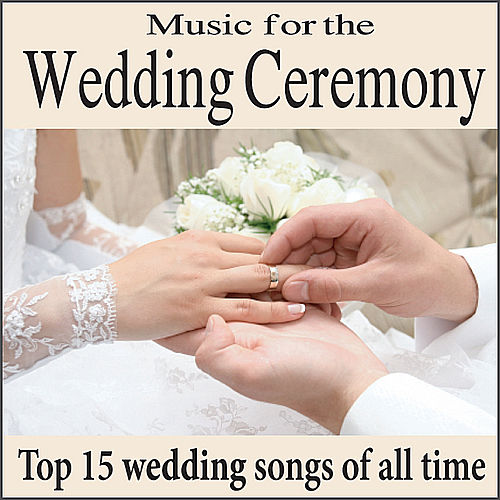 Music for the Wedding Ceremony: Top 15 Piano Wedding Songs of All Time, Wedding Processionals, Wedding Interludes by Wedding Music Artists