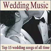 Wedding Music: Top 15 Wedding Songs of All Time, Wedding Preludes, Interludes, Recessionals, Postludes by Wedding Music Artists