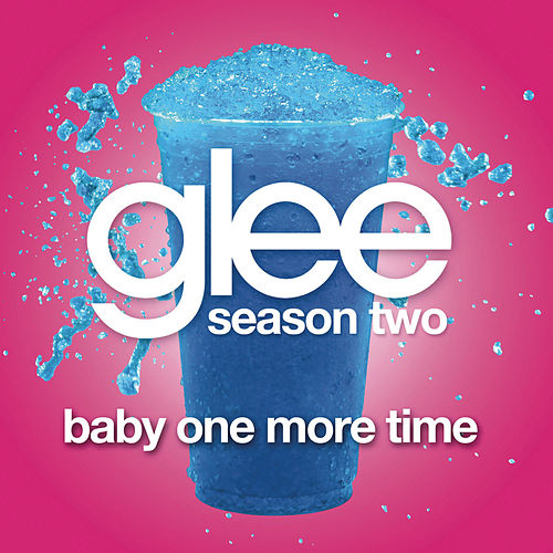 Baby One More Time (Glee Cast Version) by Glee Cast