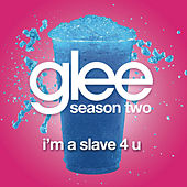 I'm A Slave 4 U (Glee Cast Version) by Glee Cast