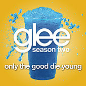 Only The Good Die Young (Glee Cast Version) by Glee Cast