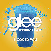 I Look To You (Glee Cast Version) by Glee Cast