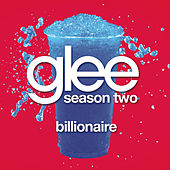 Billionaire (Glee Cast Version) by Glee Cast