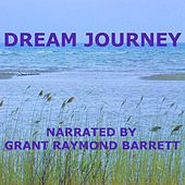Dream Journey - Guided Spoken Meditation That Takes You On A Magical Adventure In Your Mind by Grant Raymond Barrett