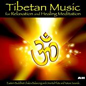 Tibetan Music for Relaxation and Healing Meditation: Eastern Buddhist Chakra Balancing and Oriental Flute and Nature Sounds by Relaxation & Meditation