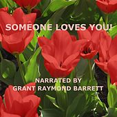 Someone Loves You! - Guided Spoken Meditation To Help You Accept How Special, Loved & Appreciated You Are by Grant Raymond Barrett