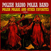 Polish Polkas And Other Favorites (Digitally Remastered) by Polish Radio Polka Band