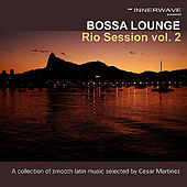 Bossa Lounge Rio Session Vol. 2 by Various Artists