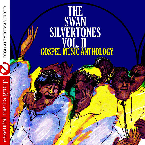 Gospel Music Anthology: The Swan Silvertones Vol. II (Digitally Remastered) by The Swan Silvertones
