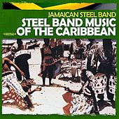 Steel Band Music Of The Caribbean (Digitally Remastered) by The Jamaican Steel Band