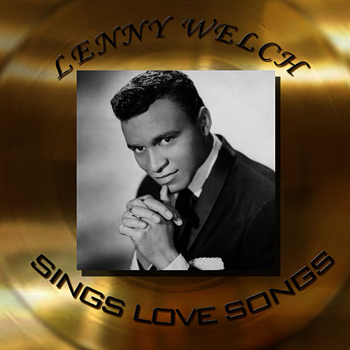 Lenny Welch - Sings Love Songs by Lenny Welch