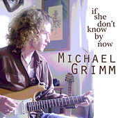 If She Don't Know By Now by Michael Grimm
