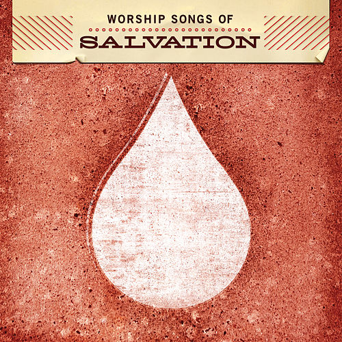 Worship Songs Of Salvation by Various Artists