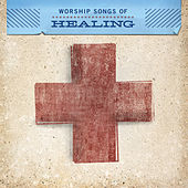 Worship Songs Of Healing by Various Artists