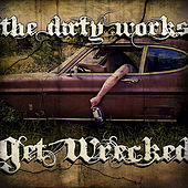 Get Wrecked by The Dirty Works