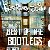 Fatboy Slim - Best of the bootlegs by Various Artists