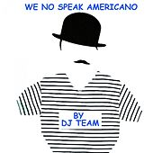 We No Speak Americano by Dj Team