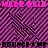 Bounce 4 Me by Mark Bale