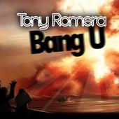 Bang U by Tony Romera