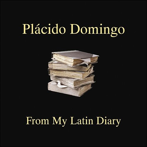 From My Latin Diary by Placido Domingo