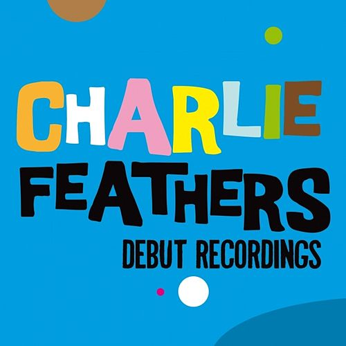 Debut Recordings by Charlie Feathers