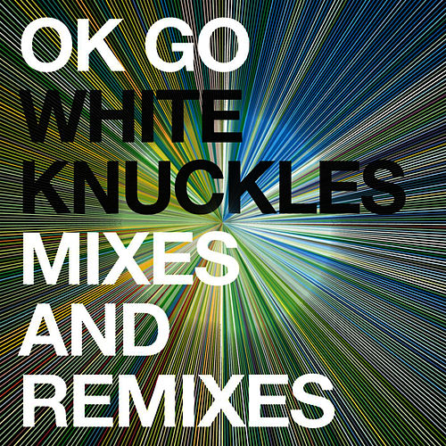 White Knuckles Remixes - EP by OK Go