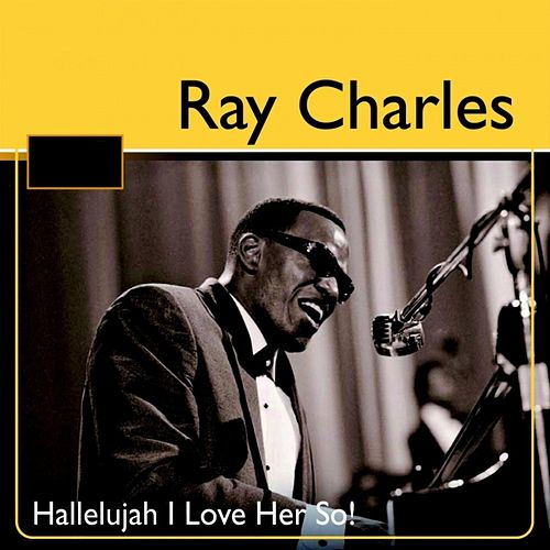 Ray Charles: Hallelujah I Love Her So! by Ray Charles