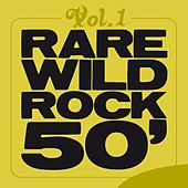 Rare Wild Rock 50', Vol. 1 by Various Artists