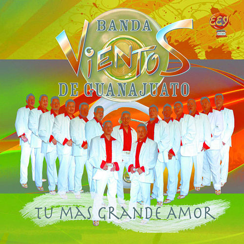 Tu Mas Grande Amor by Banda Vientos De Guanajuato