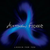 Lookin For You by Matthew Fisher