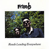 Roads Leading Everywhere by Friends