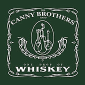 One Drop of Whiskey by Canny Brothers Band