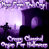 Music From The Crypt - Creepy Classical Organ For Halloween by Various Artists